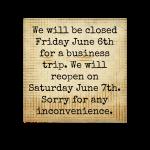Closed Fri. June 6th